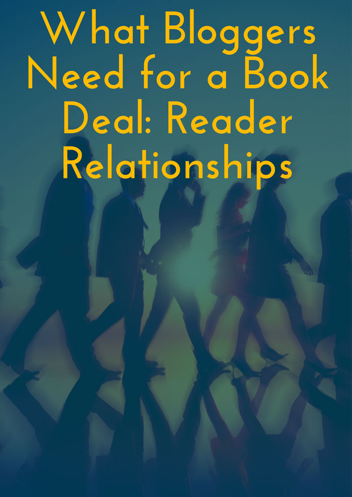 What Bloggers Need for a Book Deal: Reader Relationships