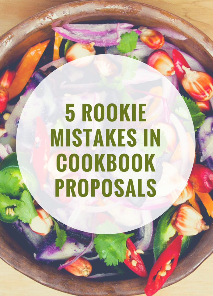 When Theres A One Percent Acceptance Rate Its Kind Of Important Not To Make Mistakes In Cookbook Proposals But If Youve Never Written Before