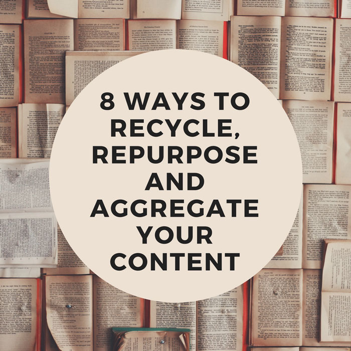 Recycle, Repurpose and Aggregate Content