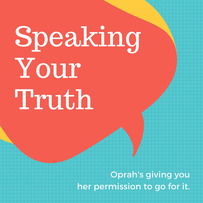 "Oprah want you to be ""speaking your truth."""
