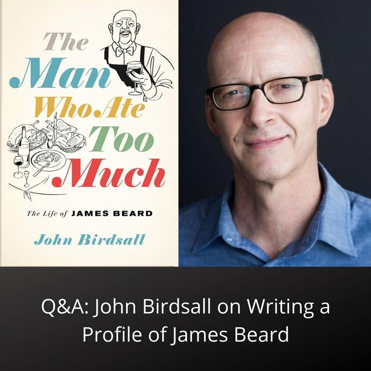 John Birdsall on writing a profile of James Beard